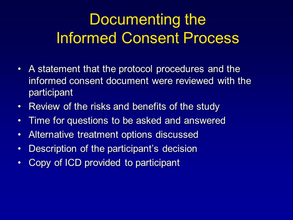 Documenting the Informed Consent Process A statement that the protocol procedures and the informed consent document were reviewed with the participant