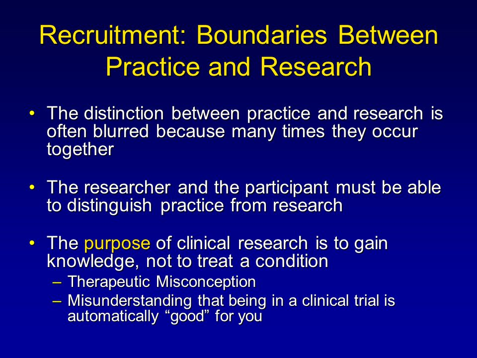 Recruitment: Boundaries Between Practice and Research The distinction between practice and research is often blurred because many times they occur tog