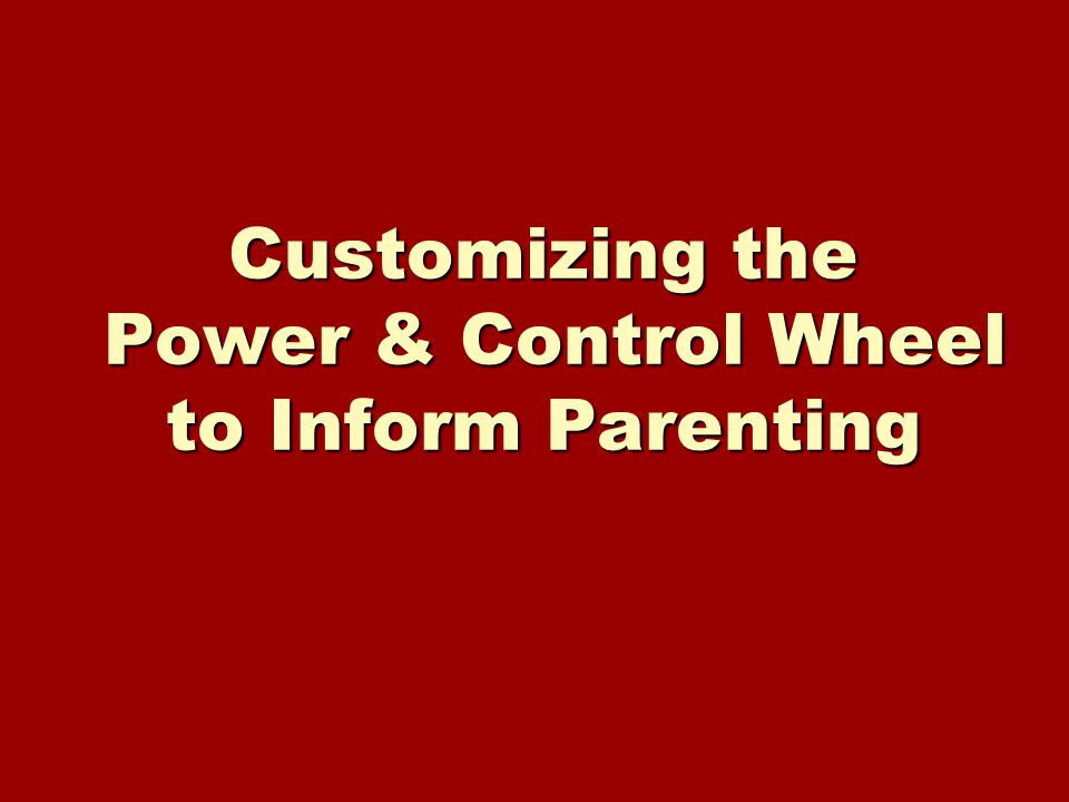 Customizing the Power & Control Wheel to Inform Parenting