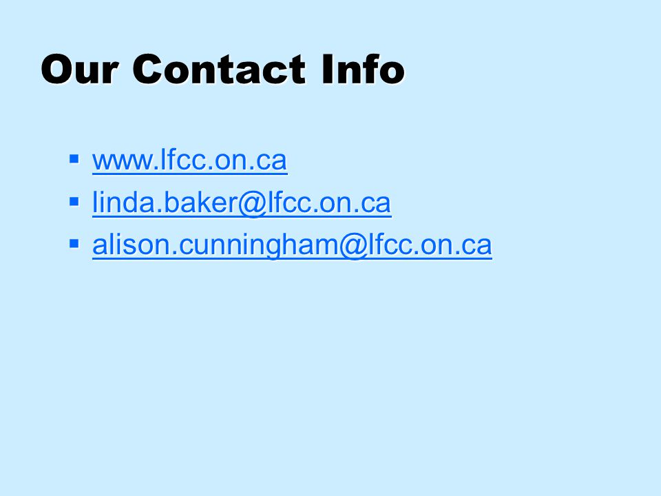 Our Contact Info  www.lfcc.on.ca www.lfcc.on.ca  linda.baker@lfcc.on.ca linda.baker@lfcc.on.ca  alison.cunningham@lfcc.on.ca alison.cunningham@lfcc.on.ca