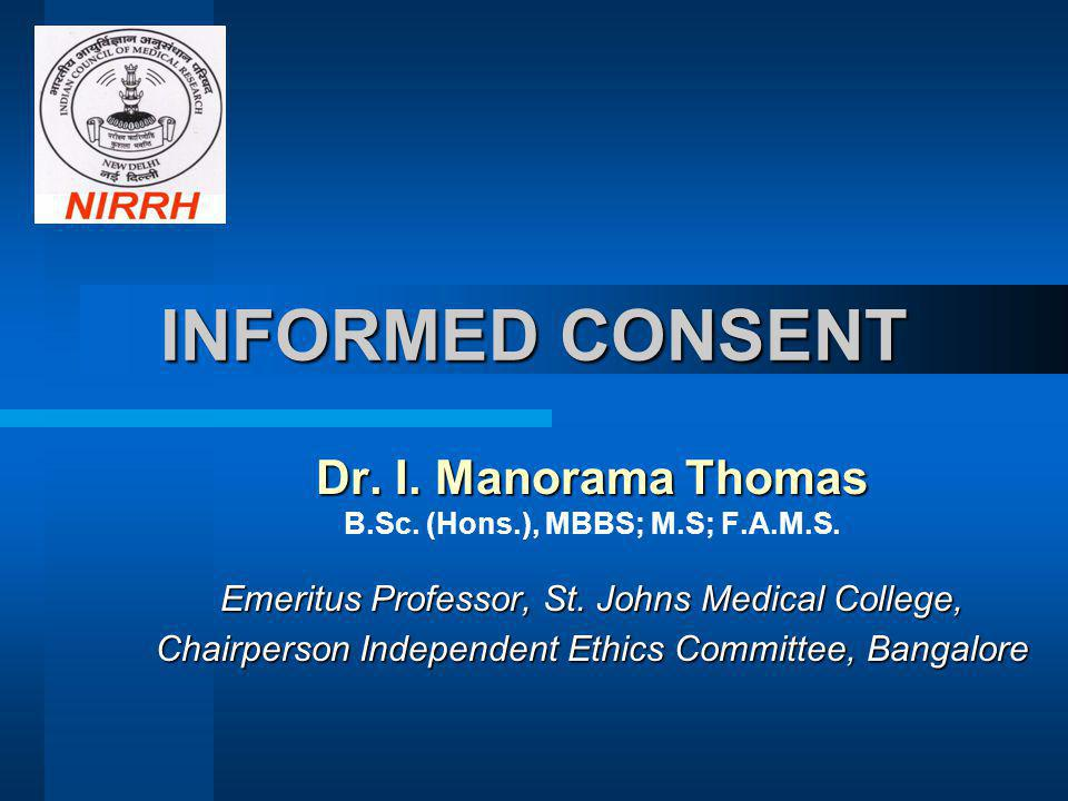 INFORMED CONSENT Dr.I. Manorama Thomas B.Sc. (Hons.), MBBS; M.S; F.A.M.S.