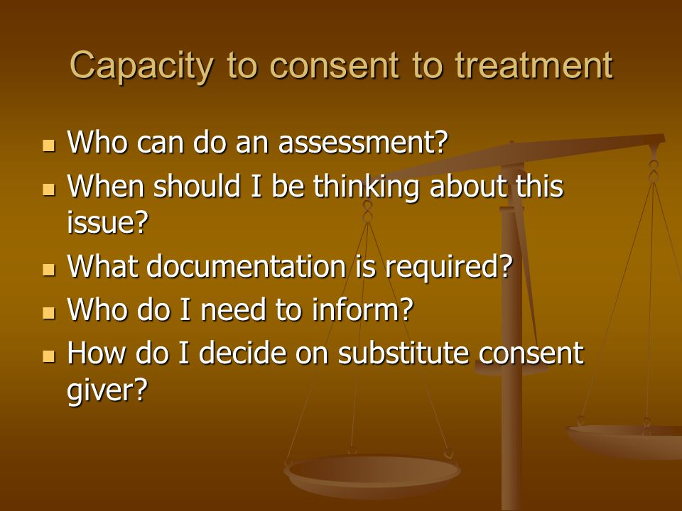 Capacity to consent to treatment Who can do an assessment.