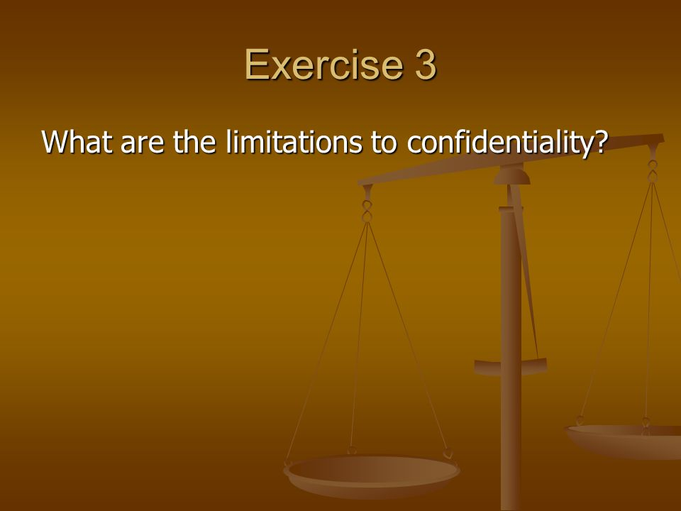 Exercise 3 What are the limitations to confidentiality