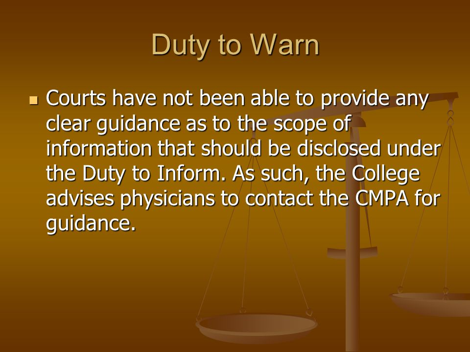 Duty to Warn Courts have not been able to provide any clear guidance as to the scope of information that should be disclosed under the Duty to Inform.