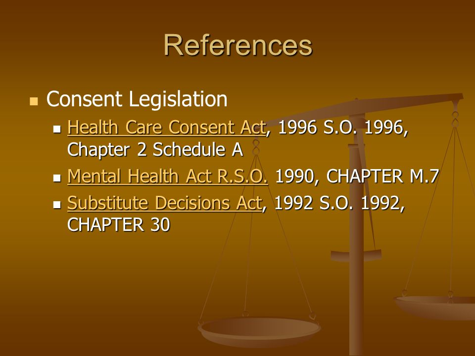 References Consent Legislation Health Care Consent Act, 1996 S.O.