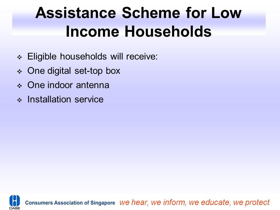 we hear, we inform, we educate, we protect Assistance Scheme for Low Income Households  Eligible households will receive:  One digital set-top box 