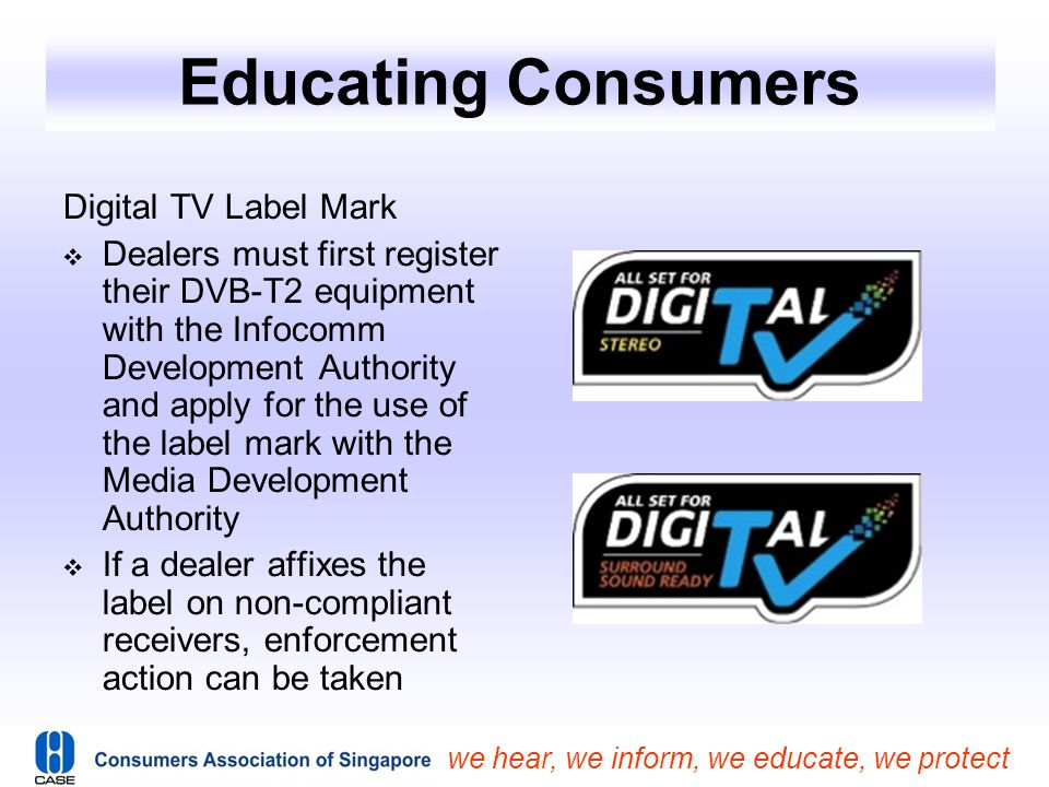 we hear, we inform, we educate, we protect Educating Consumers Digital TV Label Mark  Dealers must first register their DVB-T2 equipment with the Inf