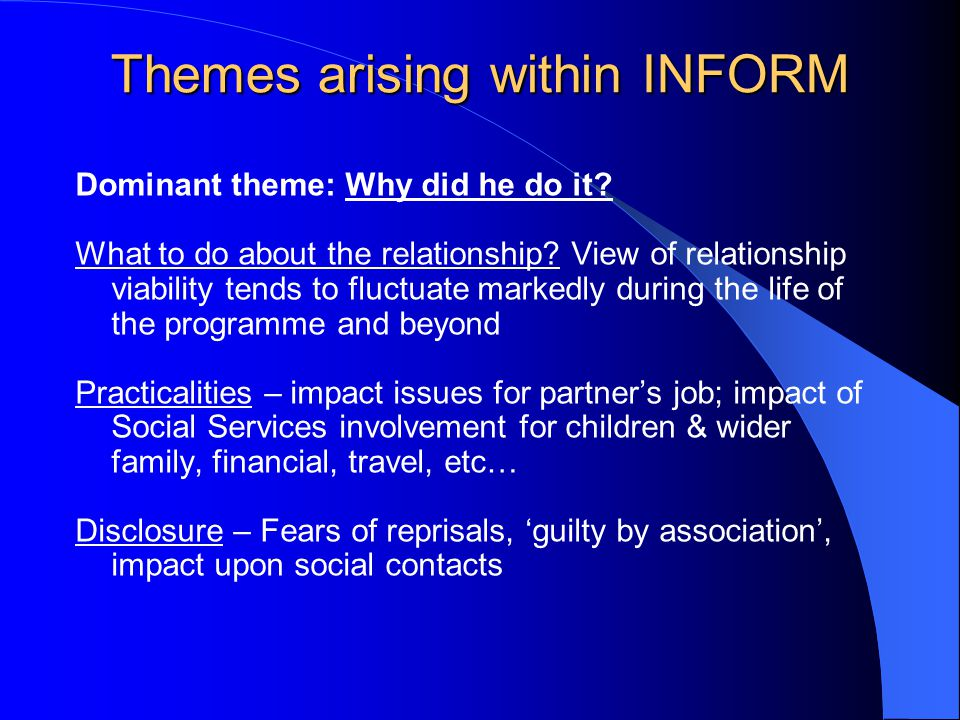 Themes arising within INFORM Dominant theme: Why did he do it.