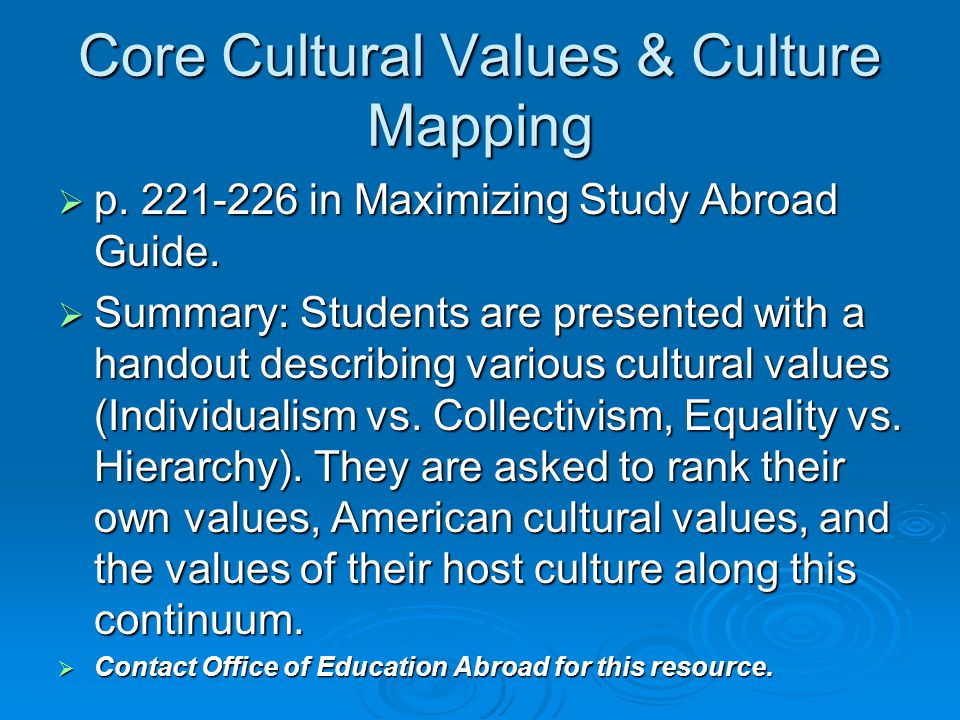 Core Cultural Values & Culture Mapping  p. 221-226 in Maximizing Study Abroad Guide.