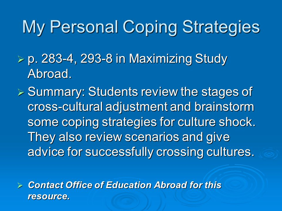 My Personal Coping Strategies  p. 283-4, 293-8 in Maximizing Study Abroad.