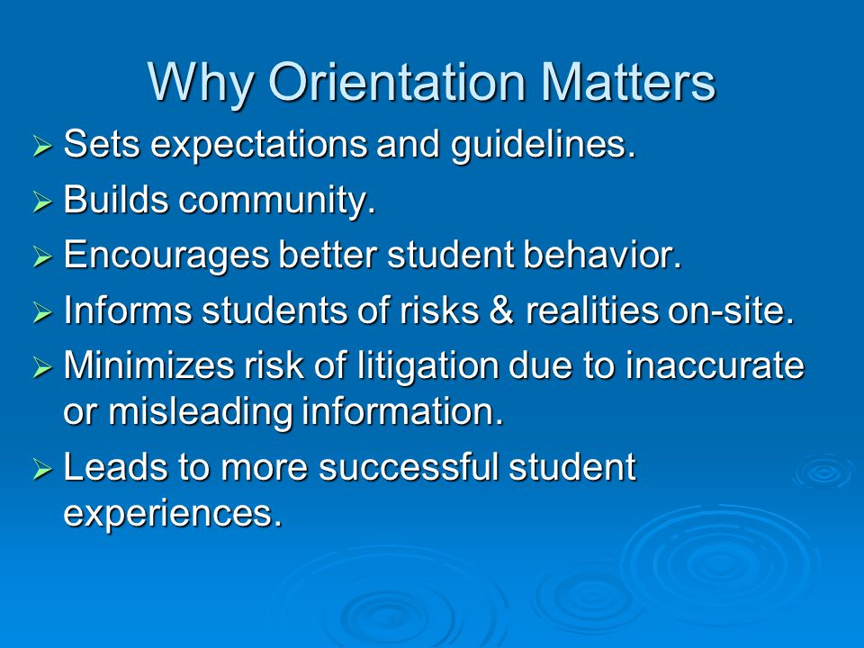Why Orientation Matters  Sets expectations and guidelines.