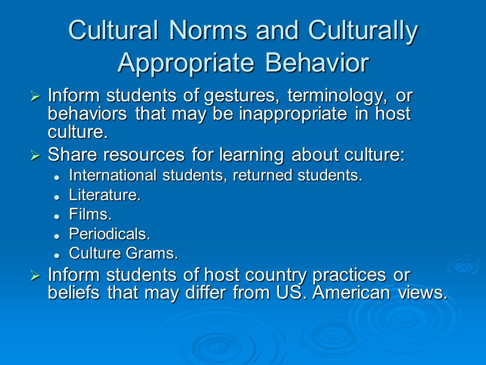 Cultural Norms and Culturally Appropriate Behavior  Inform students of gestures, terminology, or behaviors that may be inappropriate in host culture.