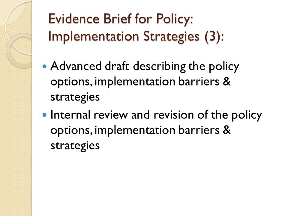 Evidence Brief for Policy: Implementation Strategies (3): Advanced draft describing the policy options, implementation barriers & strategies Internal review and revision of the policy options, implementation barriers & strategies