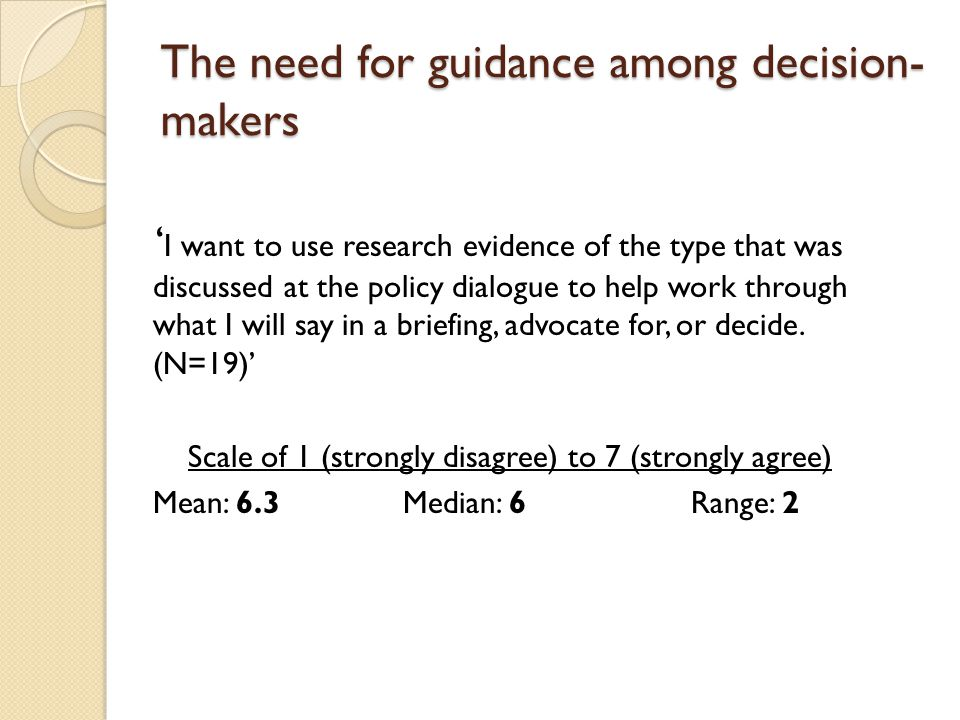 The need for guidance among decision- makers ' I want to use research evidence of the type that was discussed at the policy dialogue to help work thro