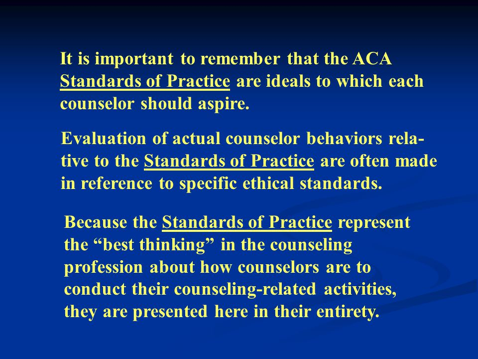Both the Standards of Practice and the Code of Ethics are divided into the following sections: A. The Counseling Relationship B. Confidentiality C. Pr