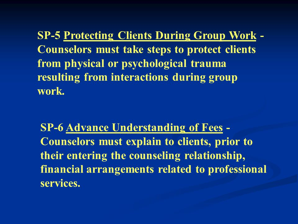 SP-4 Sexual Intimacies with Clients - Counselors must not engage in any type of sexual intimacies with current clients and must not engage in sex- ual