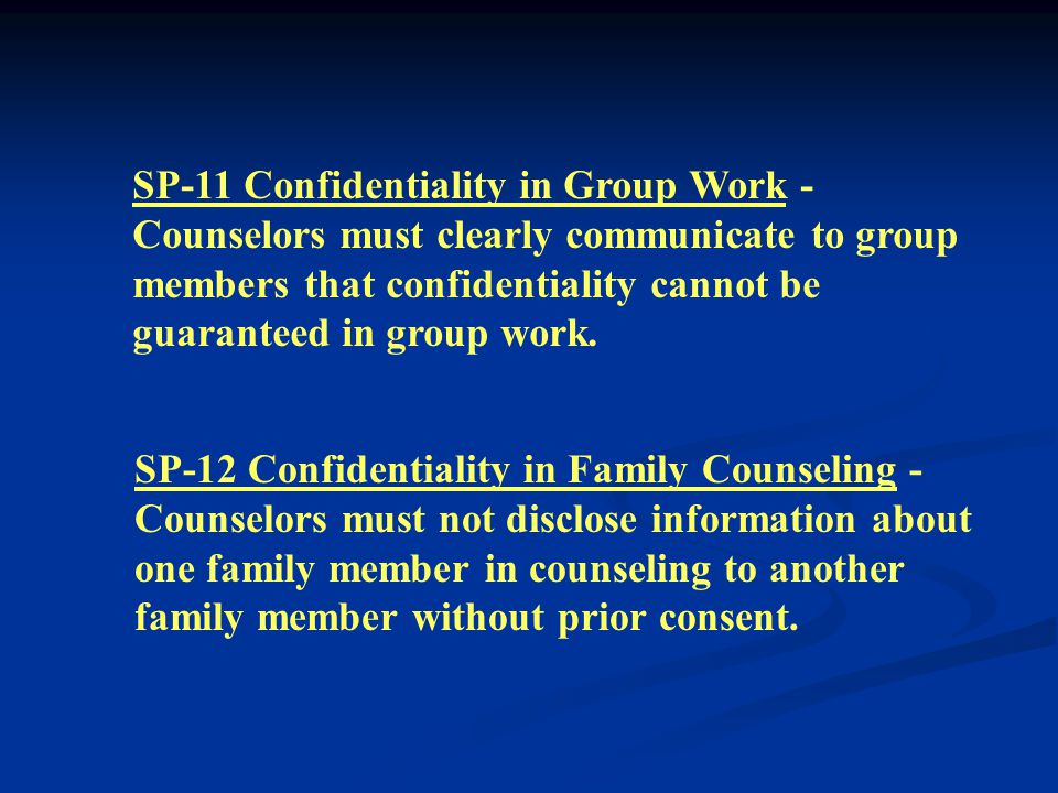 Section B: Confidentiality SP-9 Confidentiality Requirement - Counselors must keep information related to counseling services confidential unless disc