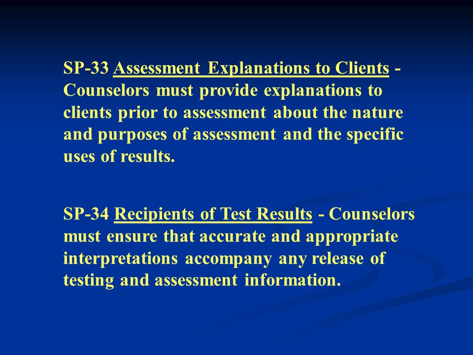 Section E: Evaluation, Assessment, and Interpretation SP-31 Limits of Competence - Counselors must perform only testing and assessment services for which they are competent.