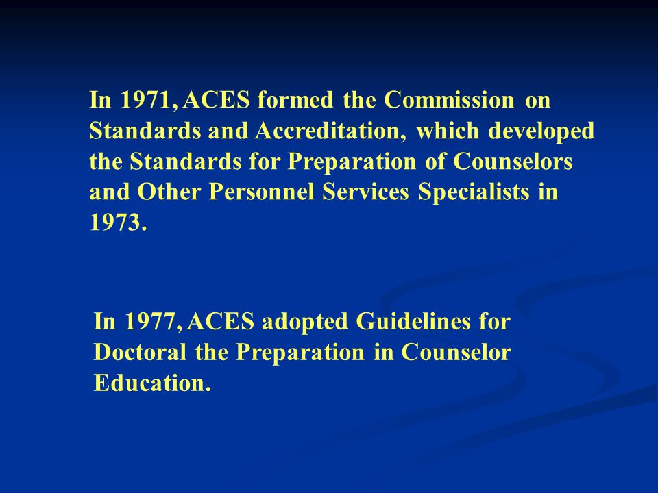 The Association for Counselor Education and Supervision (ACES) adopted voluntary prepa- ration guidelines for master s-level programs in 1963.