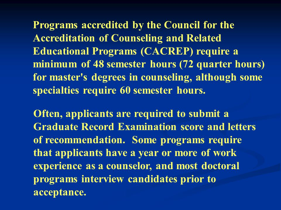 There are several other organizations that offer accreditation to programs that prepare other types of counselors, such as the American Association of