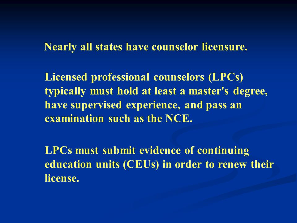 NCCs must complete 100 contact clock hours of approved continuing education every five years to be recertified. Licensure is established by state law