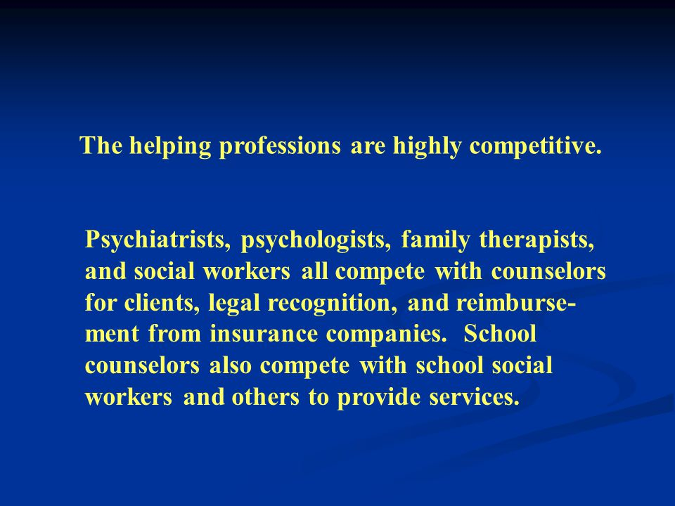 Older professions, such as social work and psychology, are widely recognized by the public and have earned the right to provide services and receive reimbursement by government agencies and insurance companies.