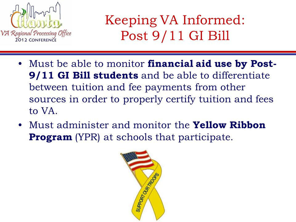 Keeping VA Informed: Post 9/11 GI Bill Must be able to monitor financial aid use by Post- 9/11 GI Bill students and be able to differentiate between t