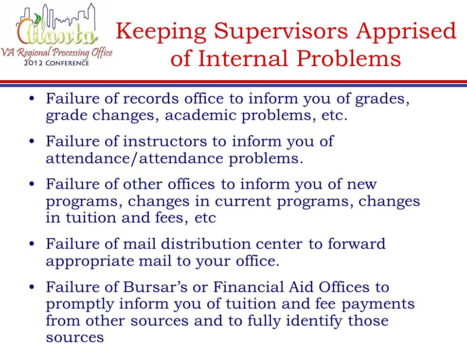 Keeping Supervisors Apprised of Internal Problems Failure of records office to inform you of grades, grade changes, academic problems, etc. Failure of