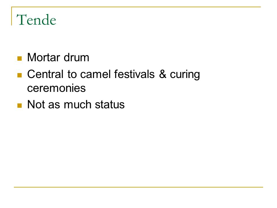 Tende Mortar drum Central to camel festivals & curing ceremonies Not as much status