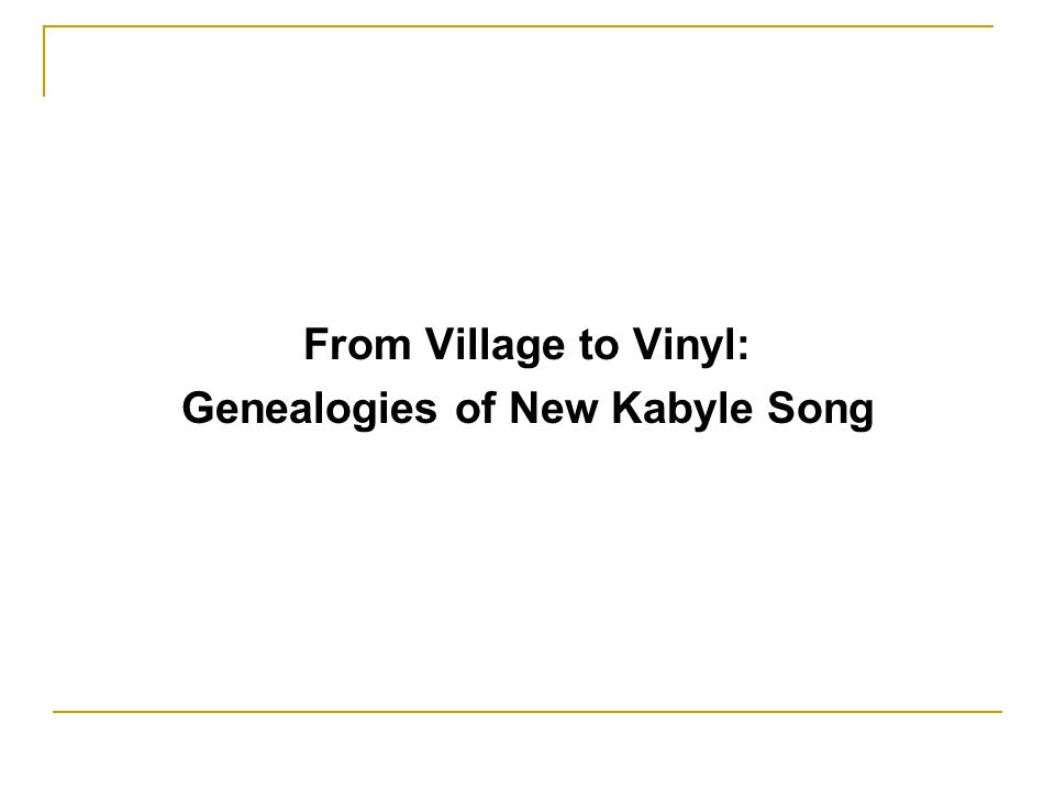 From Village to Vinyl: Genealogies of New Kabyle Song