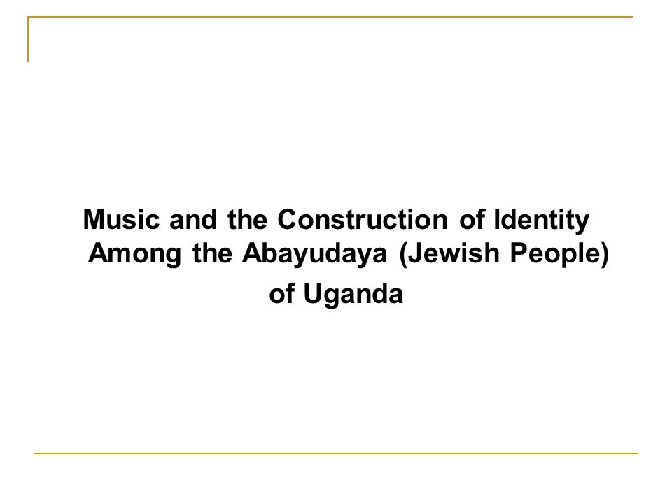 Music and the Construction of Identity Among the Abayudaya (Jewish People) of Uganda