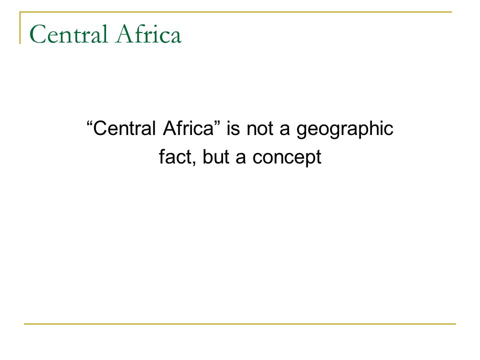 Central Africa is not a geographic fact, but a concept