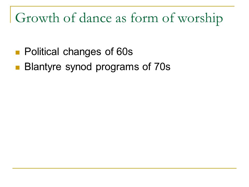 Growth of dance as form of worship Political changes of 60s Blantyre synod programs of 70s