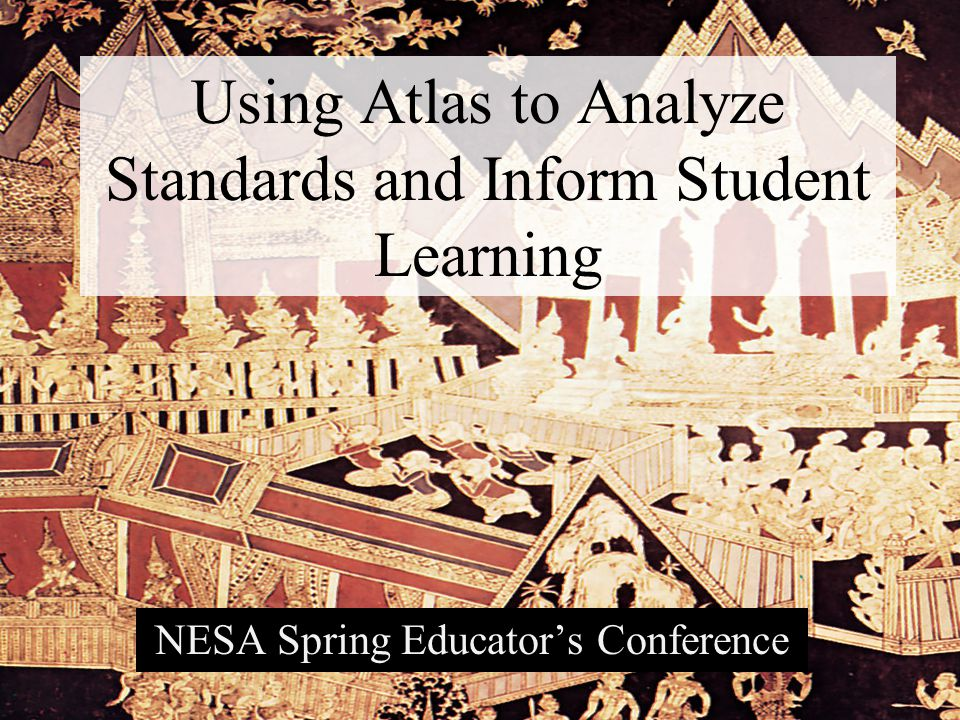Using Atlas to Analyze Standards and Inform Student Learning NESA Spring Educator's Conference