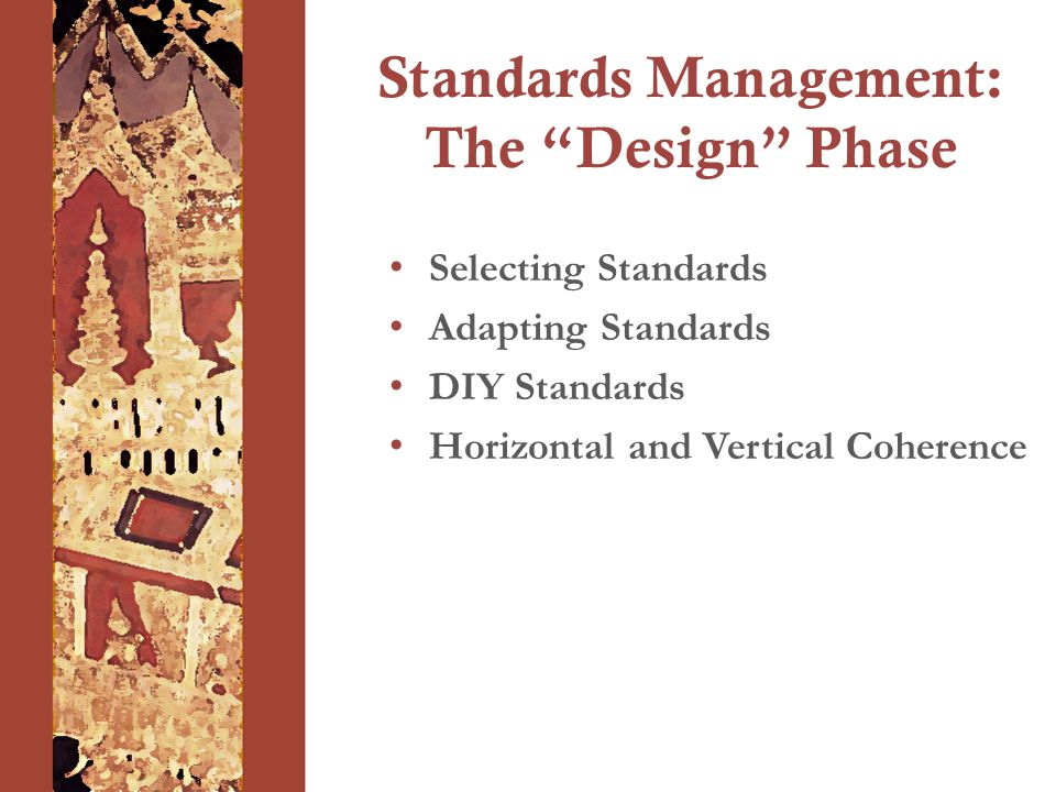 Selecting Standards Adapting Standards DIY Standards Horizontal and Vertical Coherence Standards Management: The Design Phase