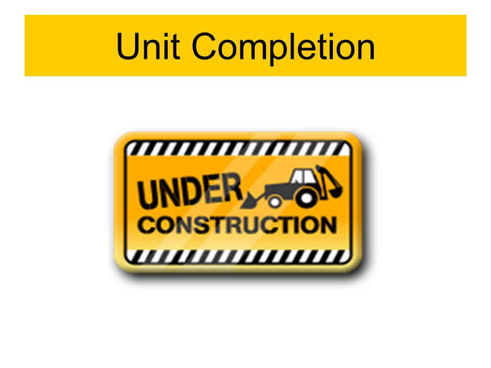 Unit Completion