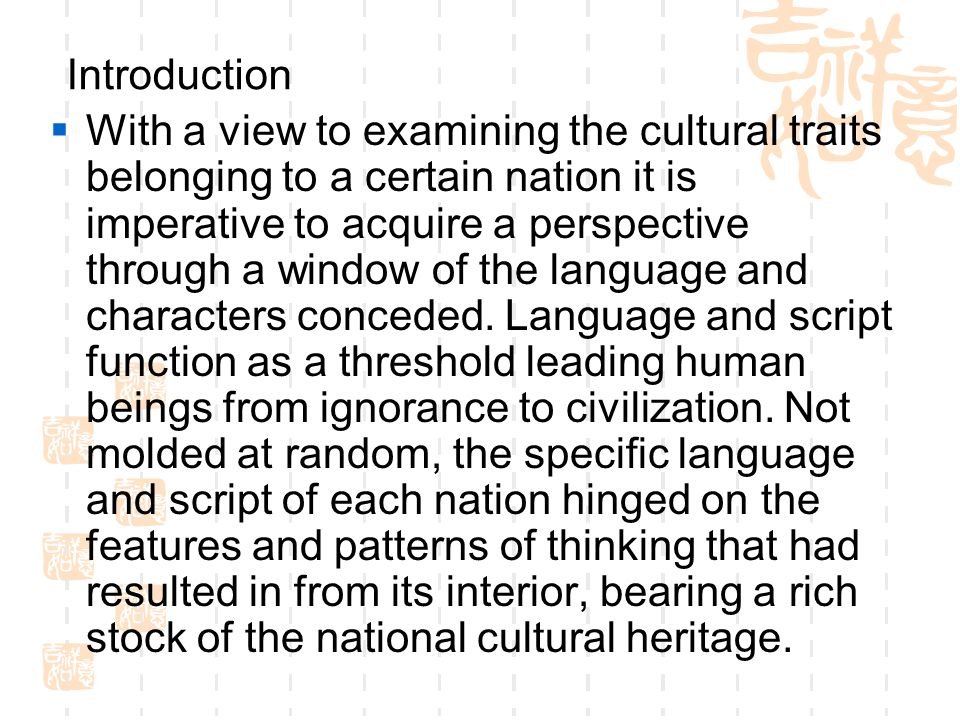Introduction  With a view to examining the cultural traits belonging to a certain nation it is imperative to acquire a perspective through a window of the language and characters conceded.
