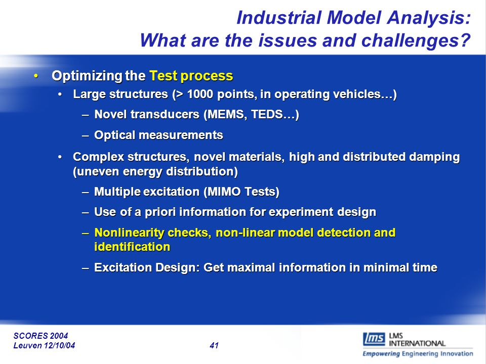 SCORES 2004 Leuven 12/10/04 41 Industrial Model Analysis: What are the issues and challenges? Optimizing the Test processOptimizing the Test process L