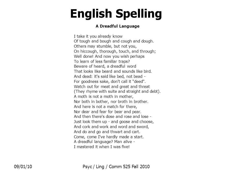 09/01/10Psyc / Ling / Comm 525 Fall 2010 English Spelling A Dreadful Language I take it you already know Of tough and bough and cough and dough.