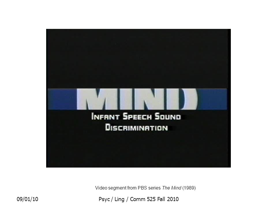 09/01/10Psyc / Ling / Comm 525 Fall 2010 Video segment from PBS series The Mind (1989)