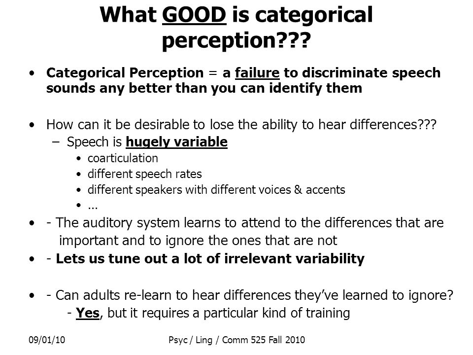 09/01/10Psyc / Ling / Comm 525 Fall 2010 What GOOD is categorical perception .