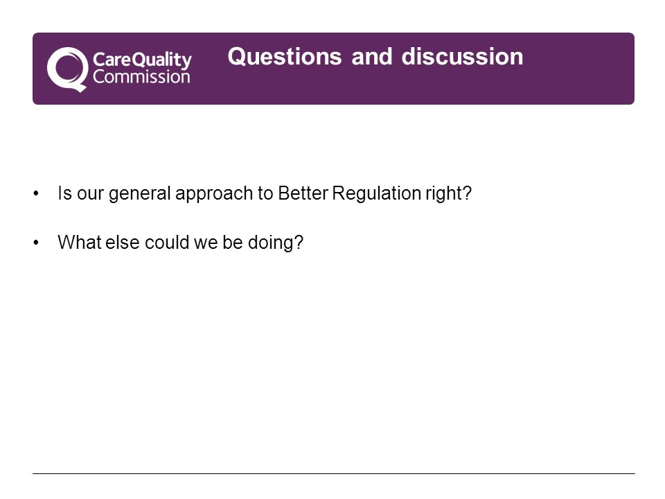 Questions and discussion Is our general approach to Better Regulation right.