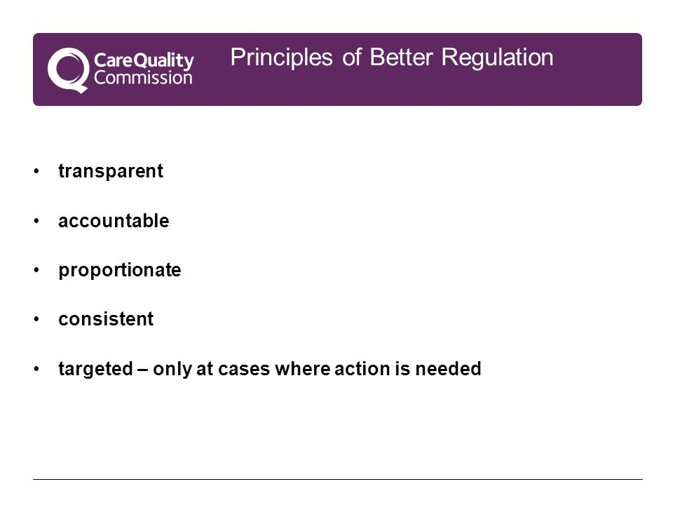 Principles of Better Regulation transparent accountable proportionate consistent targeted – only at cases where action is needed