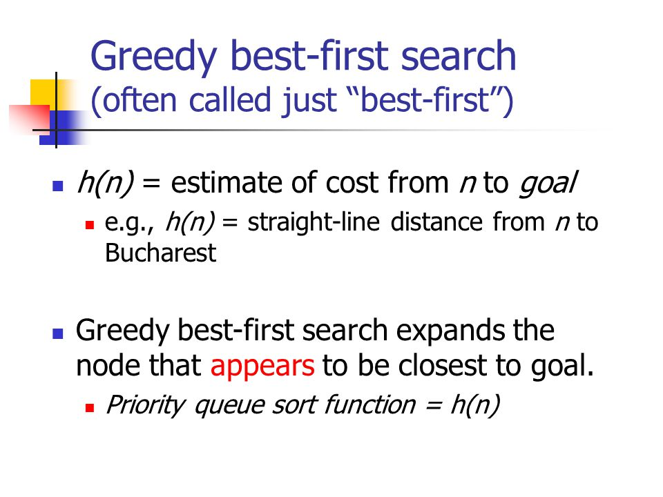 """Greedy best-first search (often called just """"best-first"""") h(n) = estimate of cost from n to goal e.g., h(n) = straight-line distance from n to Buchare"""