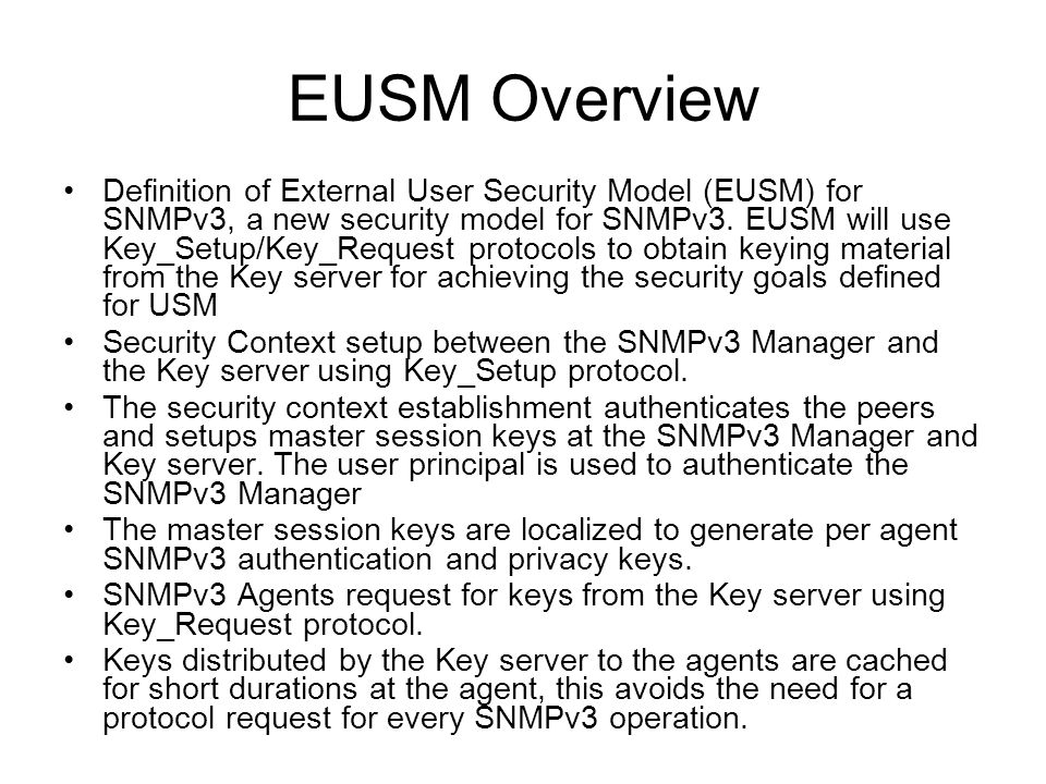 EUSM Overview Definition of External User Security Model (EUSM) for SNMPv3, a new security model for SNMPv3. EUSM will use Key_Setup/Key_Request proto