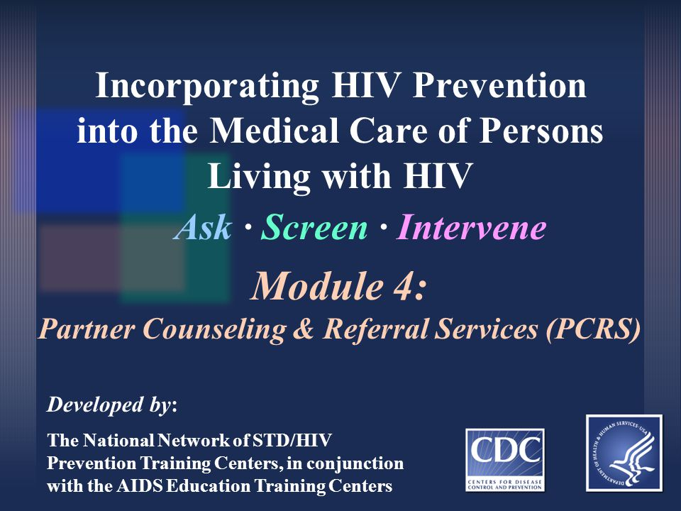 Incorporating HIV Prevention into the Medical Care of Persons Living with HIV Ask ∙ Screen ∙ Intervene Developed by: The National Network of STD/HIV P