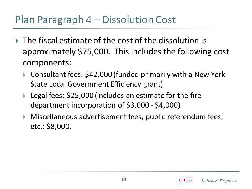 Inform & Empower CGR Plan Paragraph 4 – Dissolution Cost  The fiscal estimate of the cost of the dissolution is approximately $75,000.