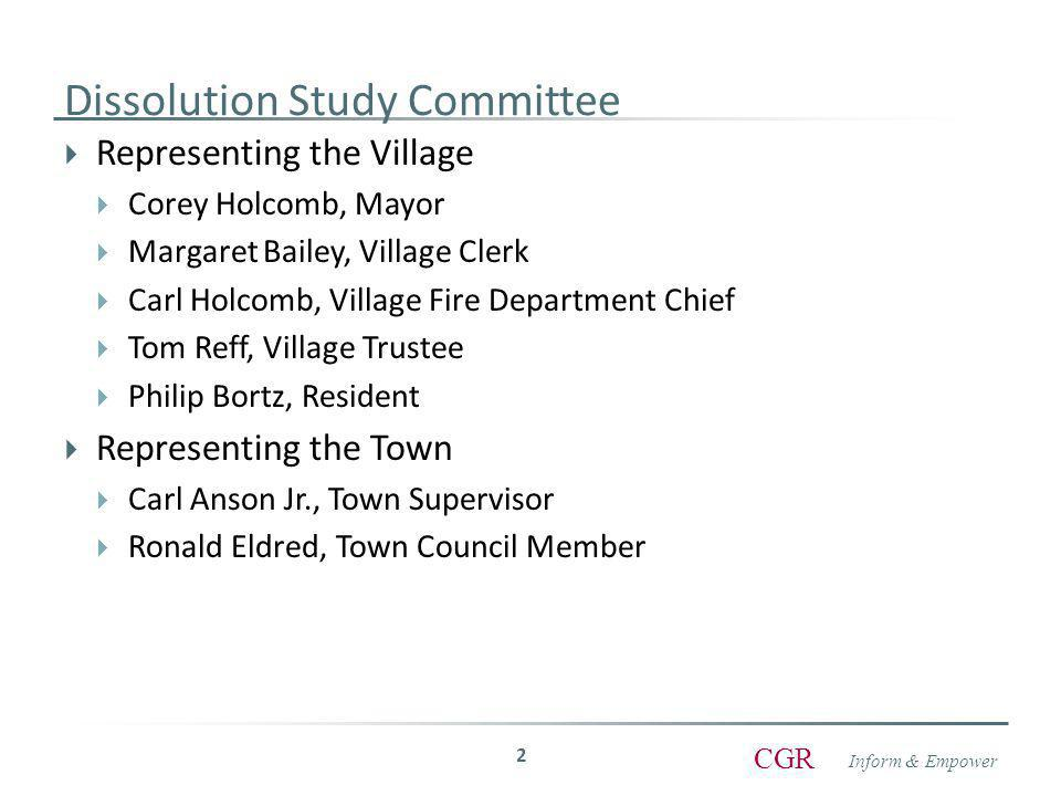 Inform & Empower CGR Dissolution Study Committee  Representing the Village  Corey Holcomb, Mayor  Margaret Bailey, Village Clerk  Carl Holcomb, Village Fire Department Chief  Tom Reff, Village Trustee  Philip Bortz, Resident  Representing the Town  Carl Anson Jr., Town Supervisor  Ronald Eldred, Town Council Member 2