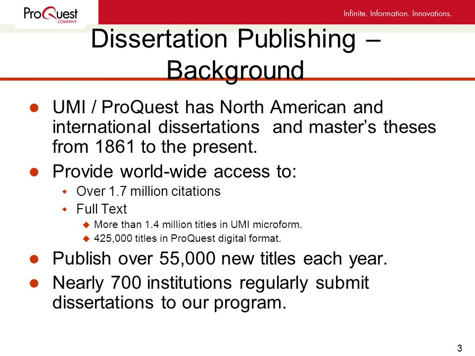 3 Dissertation Publishing – Background l UMI / ProQuest has North American and international dissertations and master's theses from 1861 to the present.