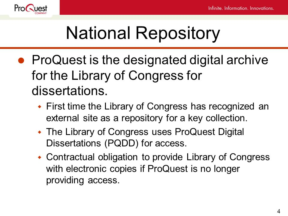 4 National Repository l ProQuest is the designated digital archive for the Library of Congress for dissertations.
